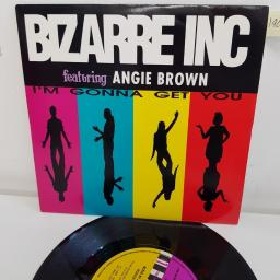 "BIZARRE INC I'M GONNA GET YOU, original flavour mix edit, B side tee's freeze mix edit, STORM 46S, 7"" single"