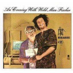 SOLD WILD MAN FISCHER An Evening With Wild Man Fischer