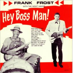 Frank Frost with the Night Hawks HEY BOSS MAN