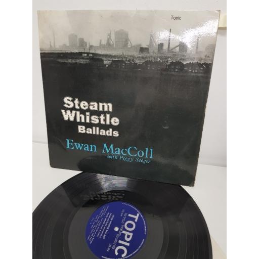 """EWAN MACCOLL WITH PEGGY SEEGER, steam whistle ballads, 12T104, 12"""" LP"""