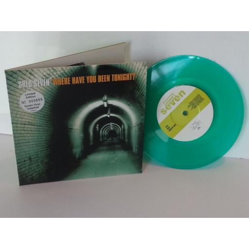 SHED SEVEN where have you been tonight, 7 inch single, gatefold, green vinyl