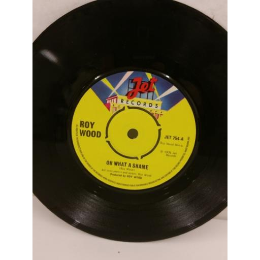ROY WOOD oh what a shame, 7 inch single, JET 754